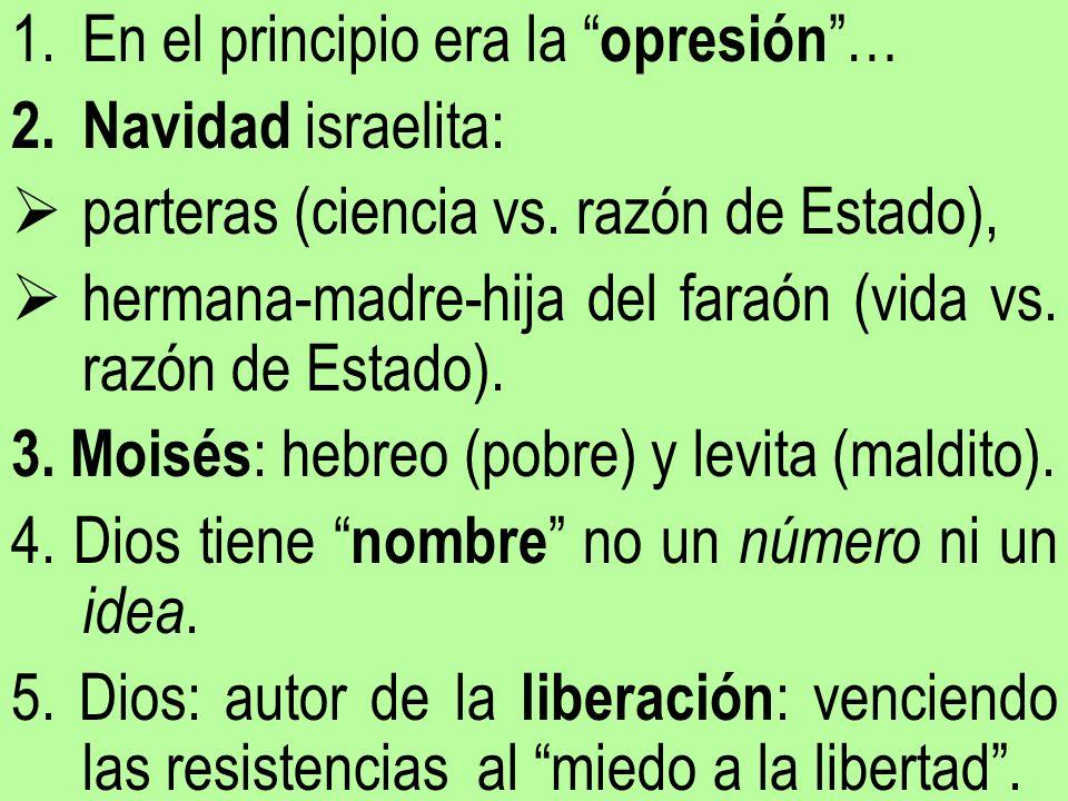 1.En el principio era la opresión … 2.Navidad israelita: parteras (ciencia vs. razón de Estado), hermana-madre-hija del faraón (vida vs. razón de Esta