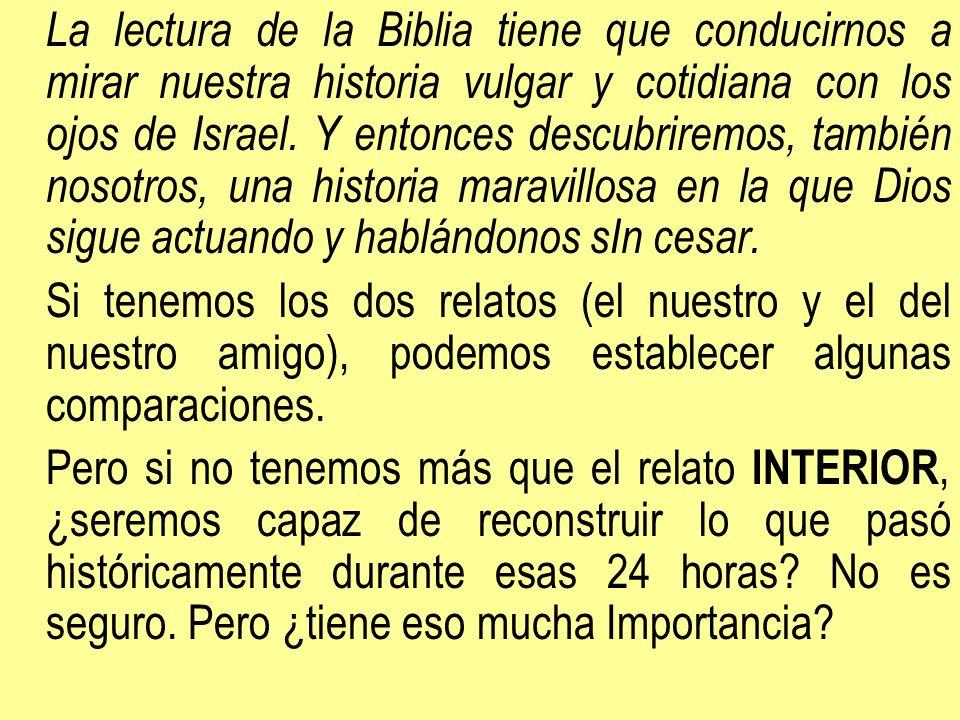 La lectura de la Biblia tiene que conducirnos a mirar nuestra historia vulgar y cotidiana con los ojos de Israel. Y entonces descubriremos, también no