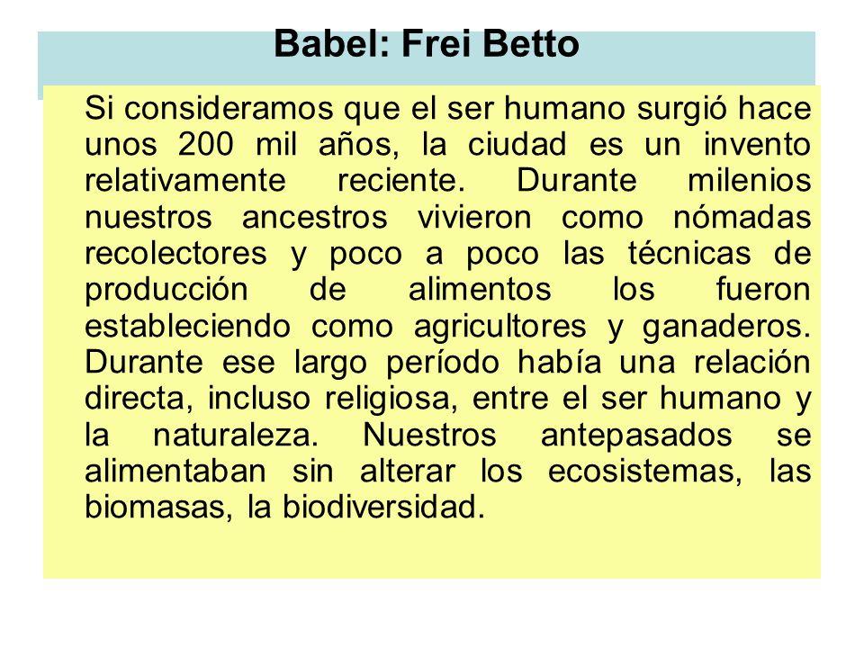 Babel: Frei Betto Si consideramos que el ser humano surgió hace unos 200 mil años, la ciudad es un invento relativamente reciente. Durante milenios nu