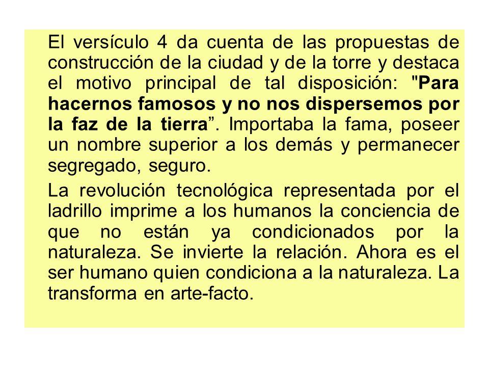 El versículo 4 da cuenta de las propuestas de construcción de la ciudad y de la torre y destaca el motivo principal de tal disposición: