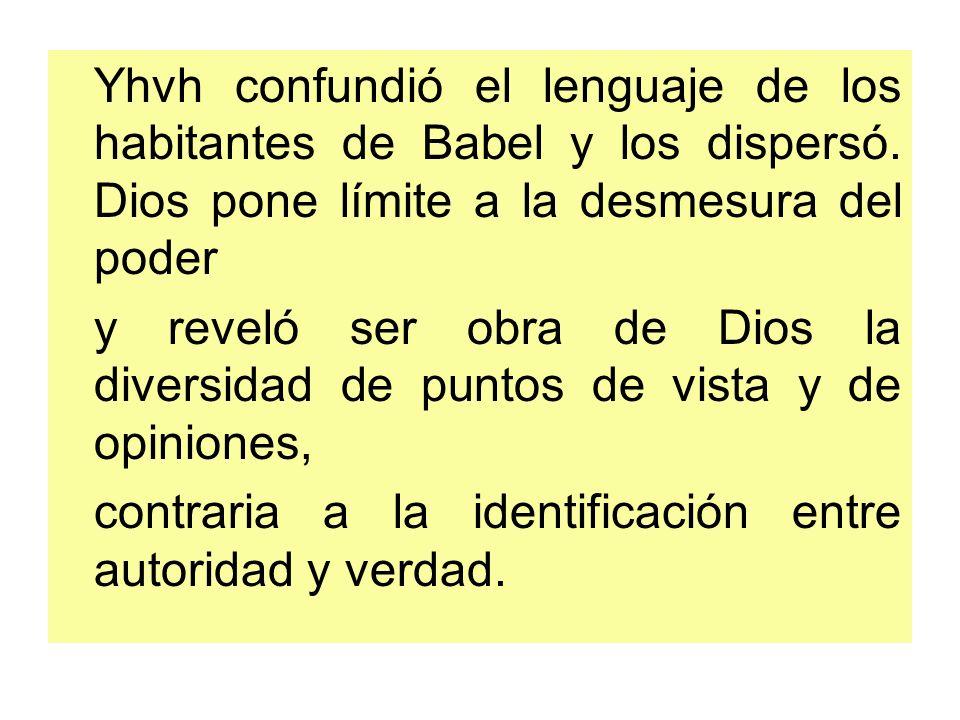 Yhvh confundió el lenguaje de los habitantes de Babel y los dispersó. Dios pone límite a la desmesura del poder y reveló ser obra de Dios la diversida