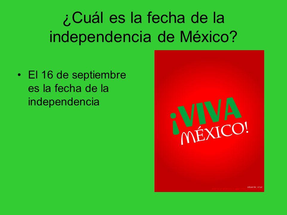 ¿Cuál es la fecha de la independencia de México? El 16 de septiembre es la fecha de la independencia
