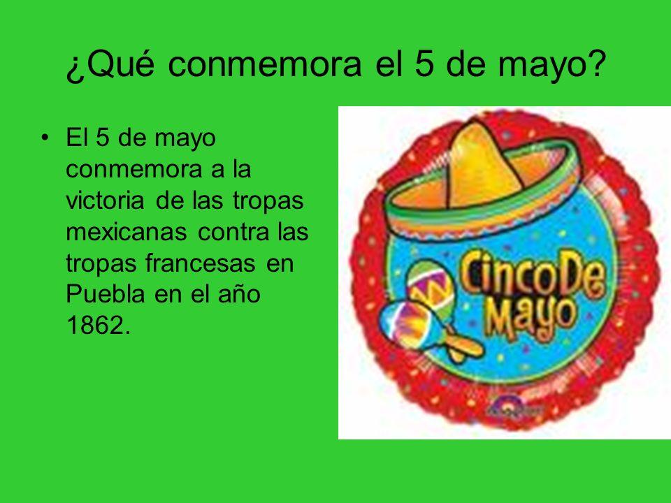 ¿Qué conmemora el 5 de mayo? El 5 de mayo conmemora a la victoria de las tropas mexicanas contra las tropas francesas en Puebla en el año 1862.