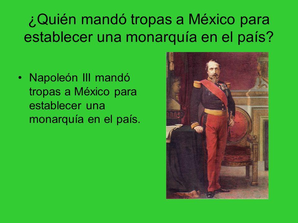 ¿Quién mandó tropas a México para establecer una monarquía en el país? Napoleón III mandó tropas a México para establecer una monarquía en el país.
