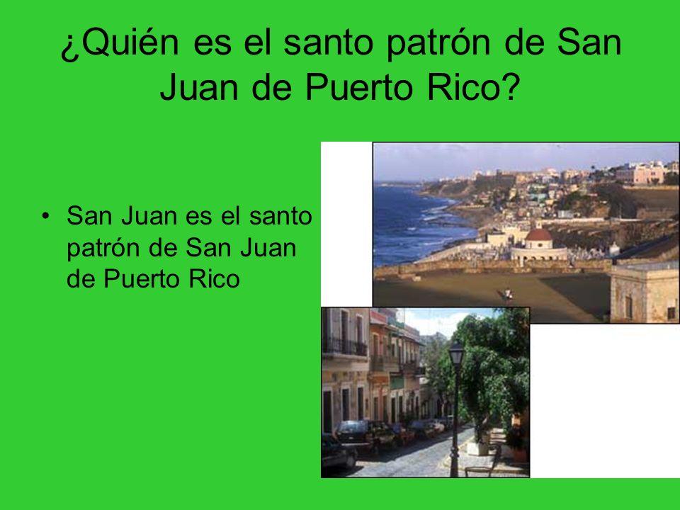 ¿Quién es el santo patrón de San Juan de Puerto Rico? San Juan es el santo patrón de San Juan de Puerto Rico