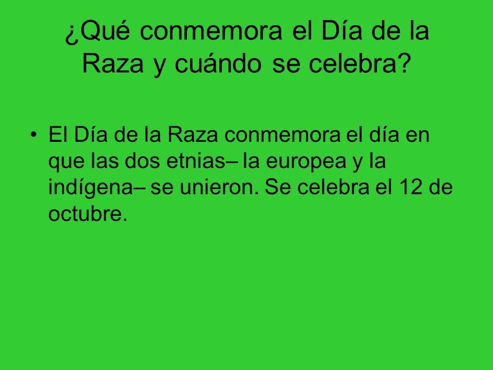 ¿Qué conmemora el Día de la Raza y cuándo se celebra? El Día de la Raza conmemora el día en que las dos etnias– la europea y la indígena– se unieron.