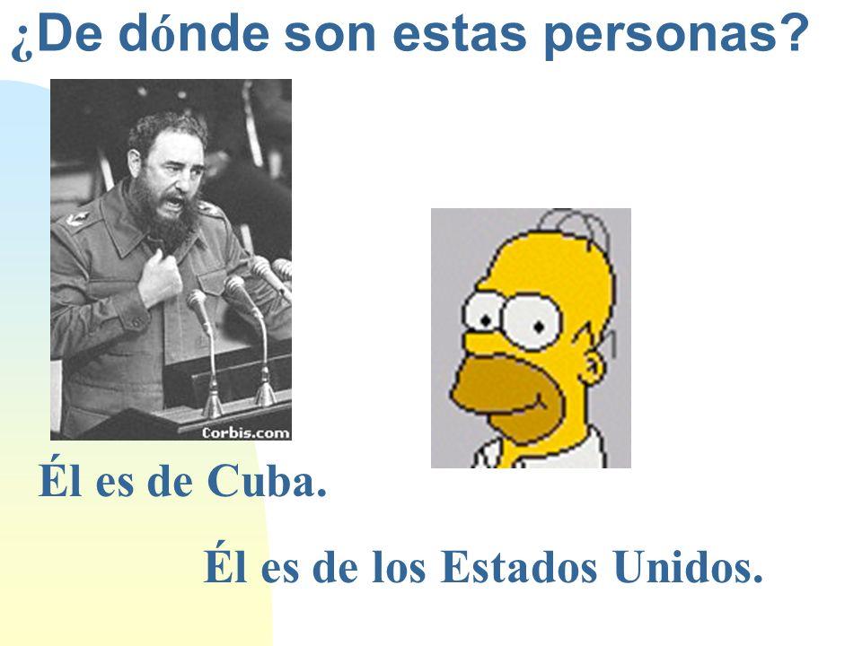 ¿ De d ó nde son estas personas? Él es de Cuba. Él es de los Estados Unidos.