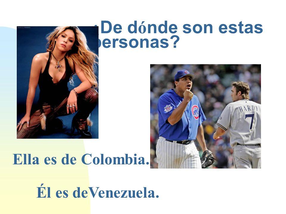 ¿ De d ó nde son estas personas? Ella es de Colombia. Él es deVenezuela.