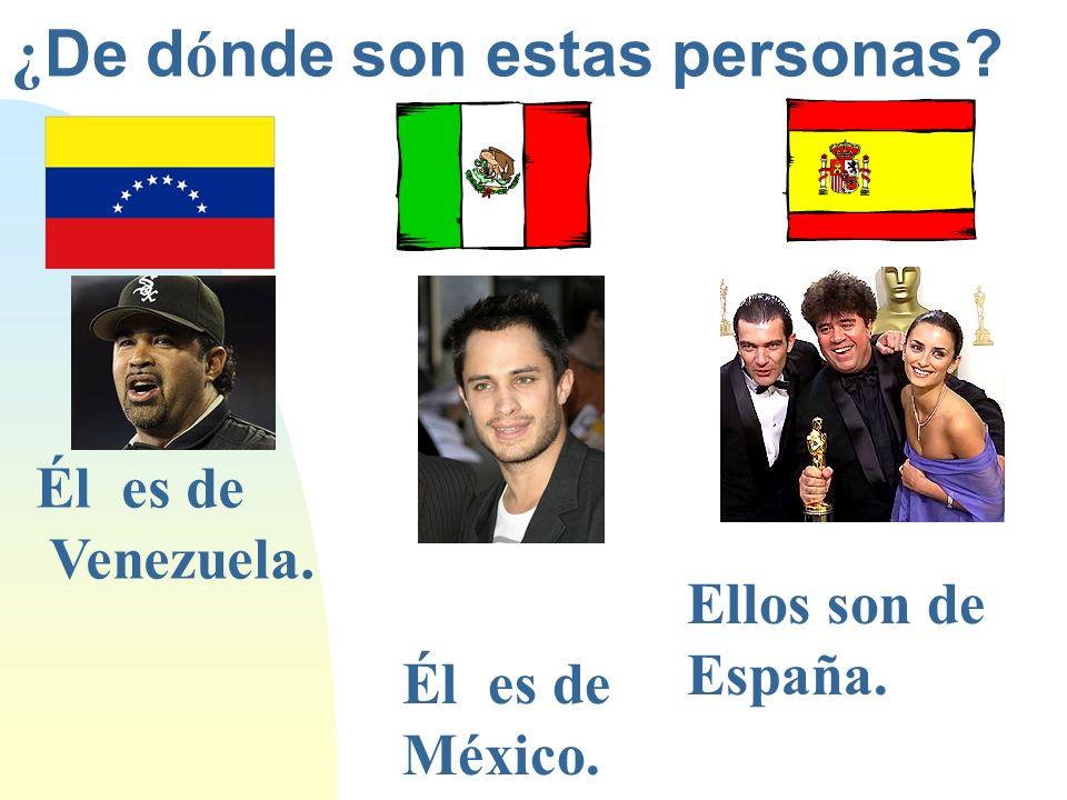 ¿ De d ó nde son estas personas? Él es de Venezuela. Él es de México. Ellos son de España.