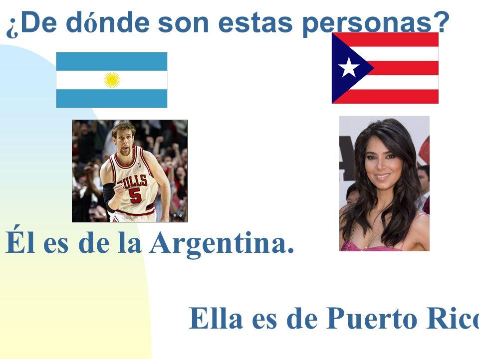 ¿ De d ó nde son estas personas? Él es de la Argentina. Ella es de Puerto Rico.