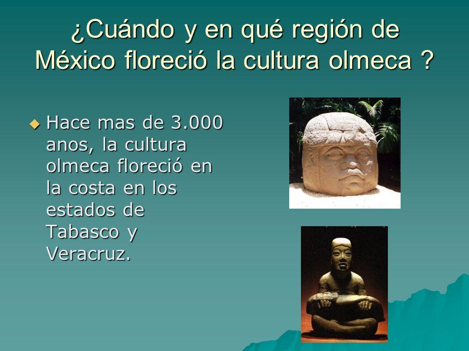 ¿Cuándo y en qué región de México floreció la cultura olmeca ? Hace mas de 3.000 anos, la cultura olmeca floreció en la costa en los estados de Tabasc
