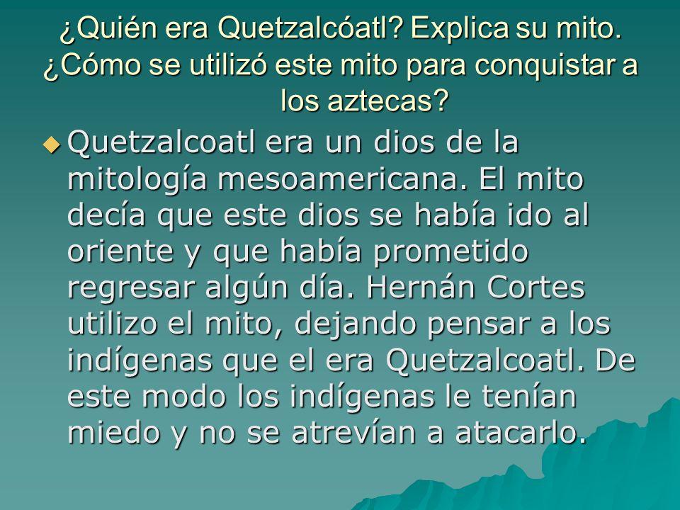 ¿Quién era Quetzalcóatl? Explica su mito. ¿Cómo se utilizó este mito para conquistar a los aztecas? Quetzalcoatl era un dios de la mitología mesoameri