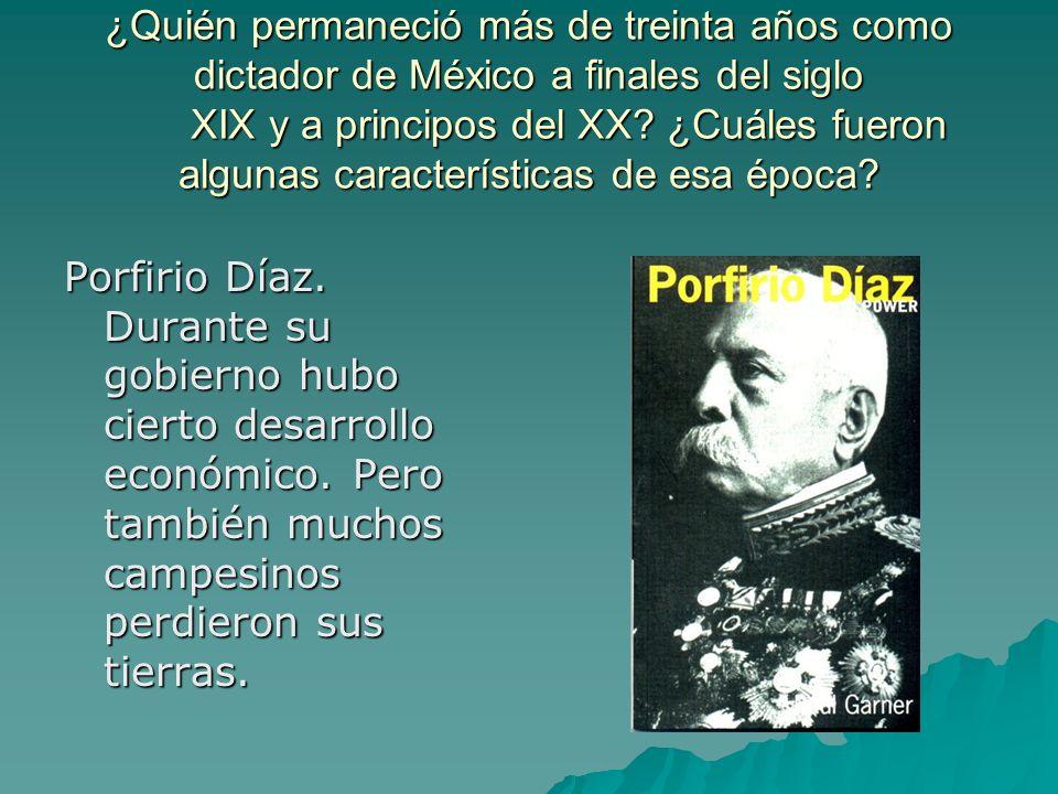 ¿Quién permaneció más de treinta años como dictador de México a finales del siglo XIX y a principos del XX? ¿Cuáles fueron algunas características de