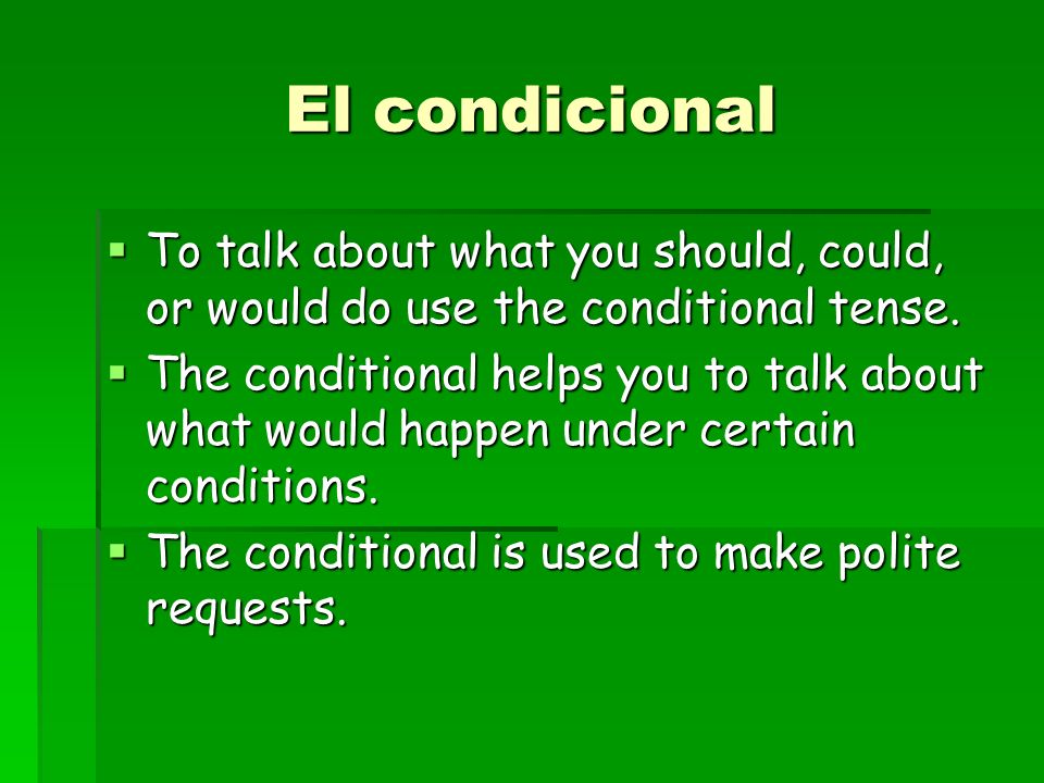 El condicional To talk about what you should, could, or would do use the conditional tense.