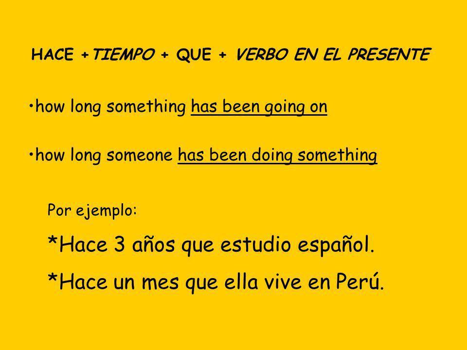 HACE +TIEMPO + QUE + VERBO EN EL PRESENTE how long something has been going on how long someone has been doing something Por ejemplo: *Hace 3 años que
