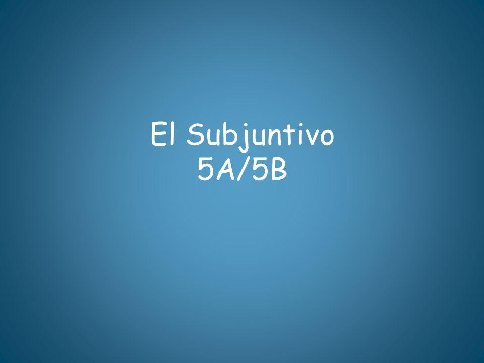 El Subjuntivo 5A/5B