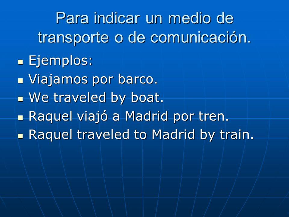 Para indicar un medio de transporte o de comunicación.