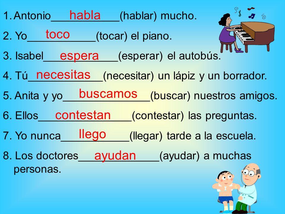 1.Antonio___________(hablar) mucho. 2. Yo___________(tocar) el piano.