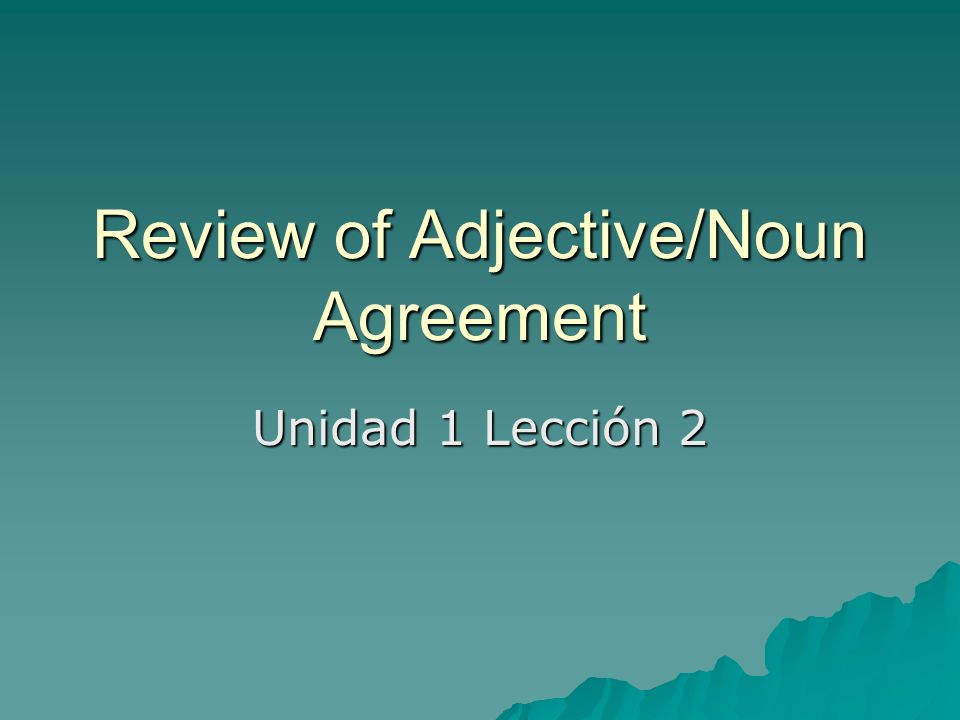 Review of Adjective/Noun Agreement Unidad 1 Lección 2