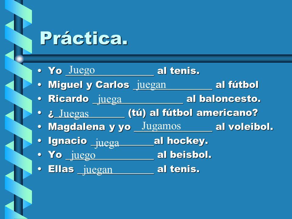 Práctica. Yo al tenis.Yo al tenis. Miguel y Carlos al fútbolMiguel y Carlos al fútbol Ricardo al baloncesto.Ricardo al baloncesto. ¿ (tú) al fútbol am