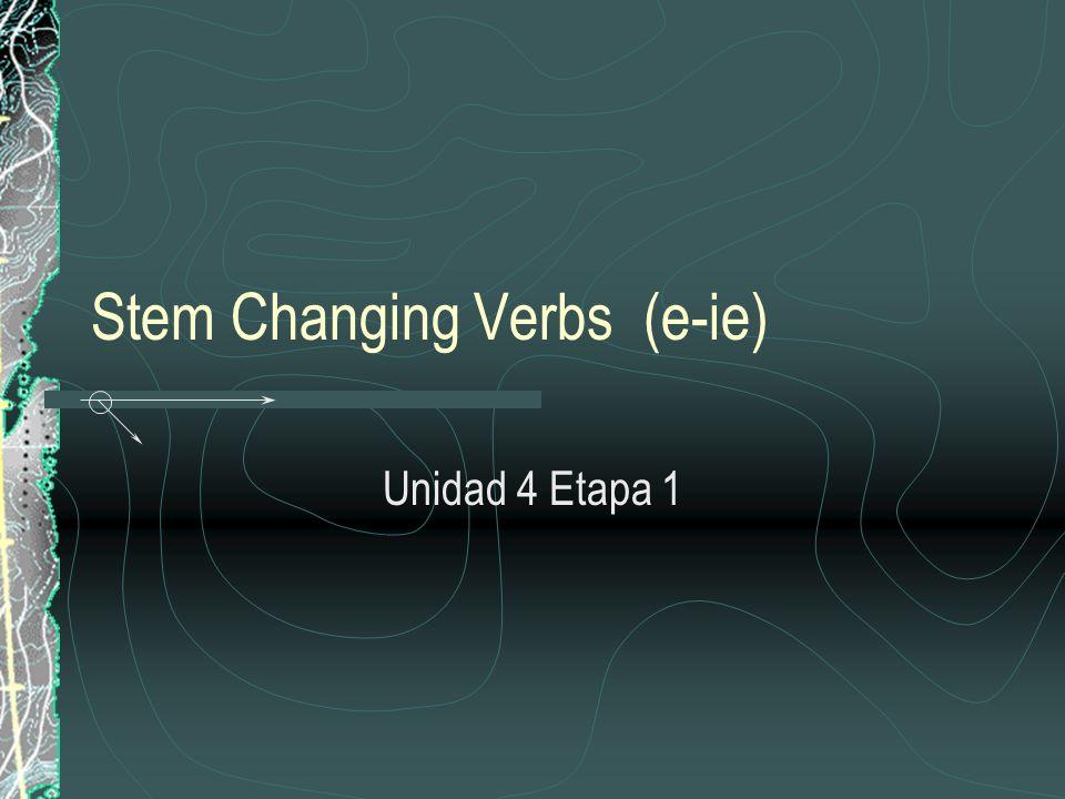 Stem Changing Verbs (e-ie) Unidad 4 Etapa 1