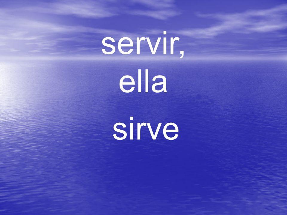 servir, ella sirve