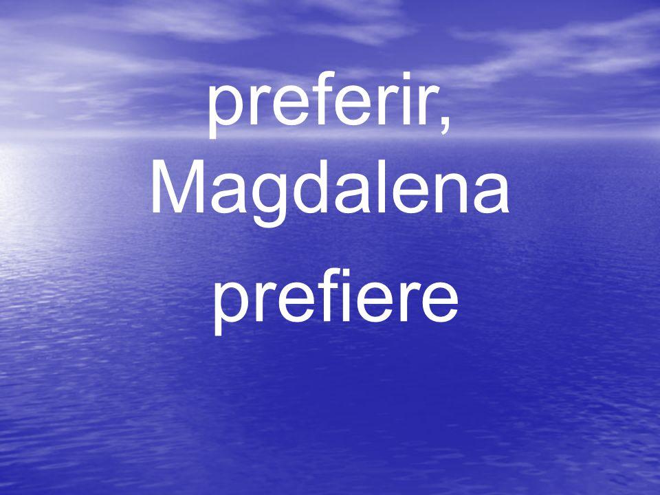 preferir, Magdalena prefiere