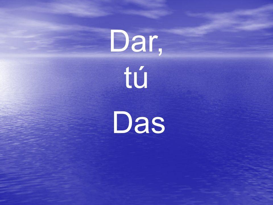 Dar, tú Das