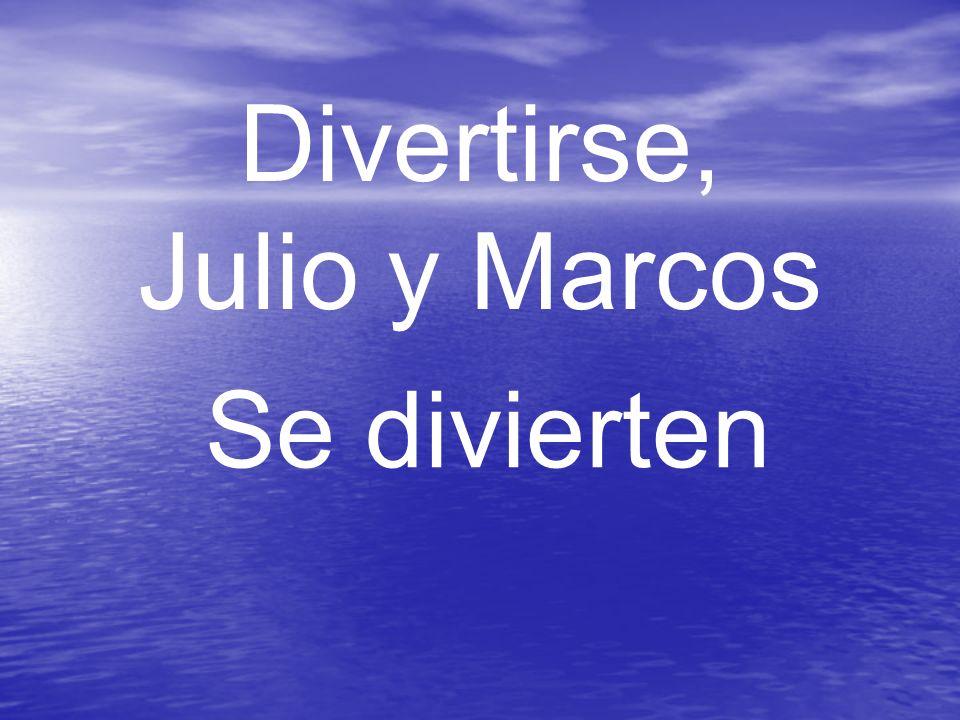 Divertirse, Julio y Marcos Se divierten