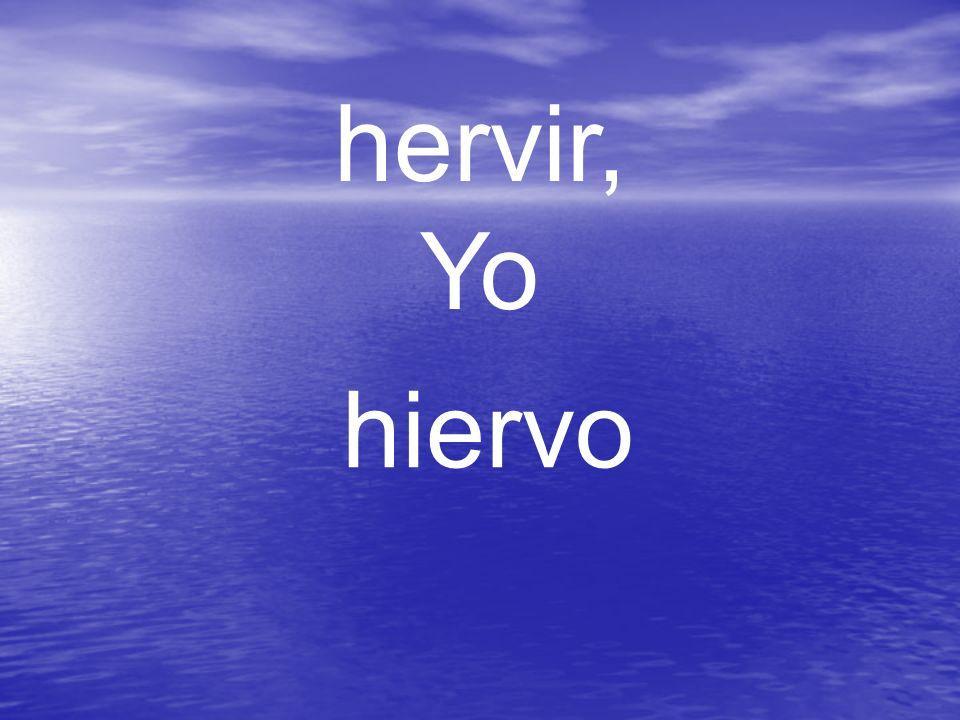 hervir, Yo hiervo