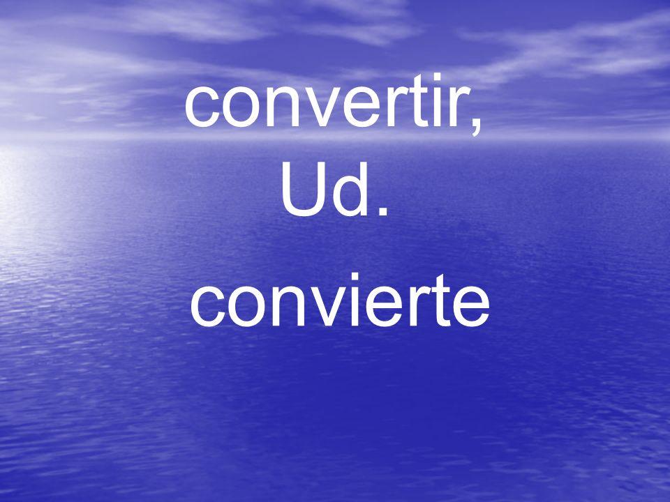 convertir, Ud. convierte