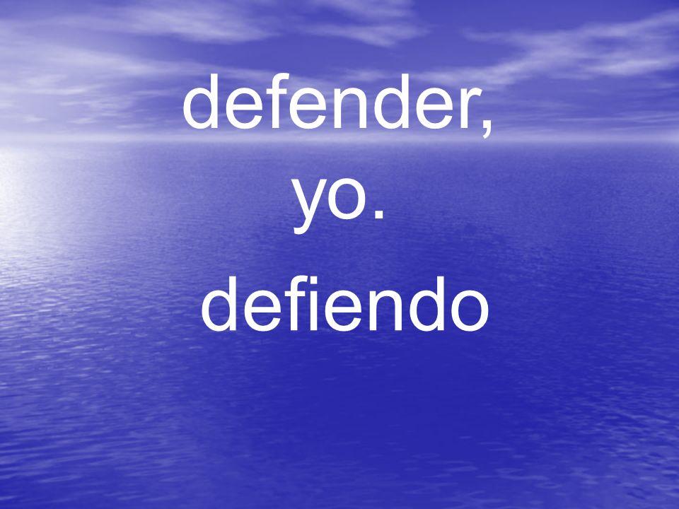 defender, yo. defiendo