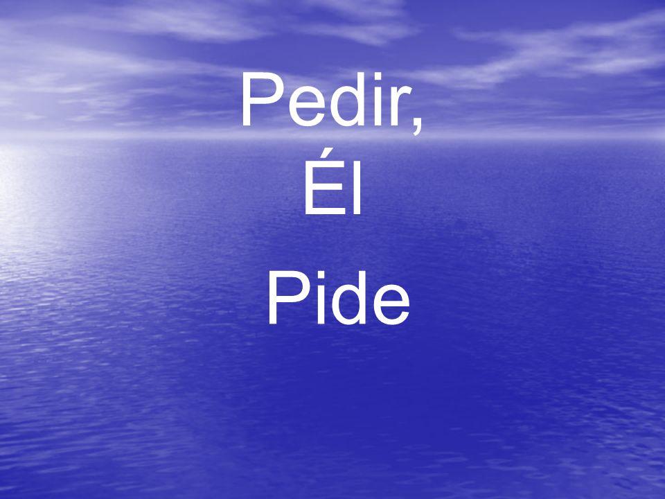 Pedir, Él Pide