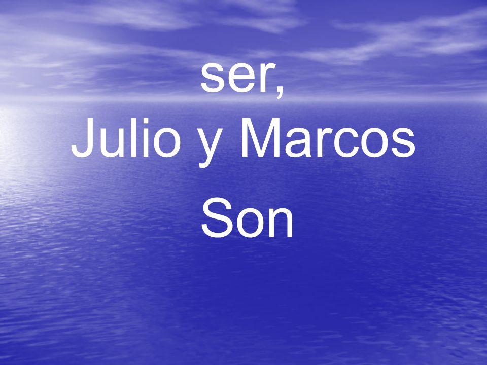 ser, Julio y Marcos Son