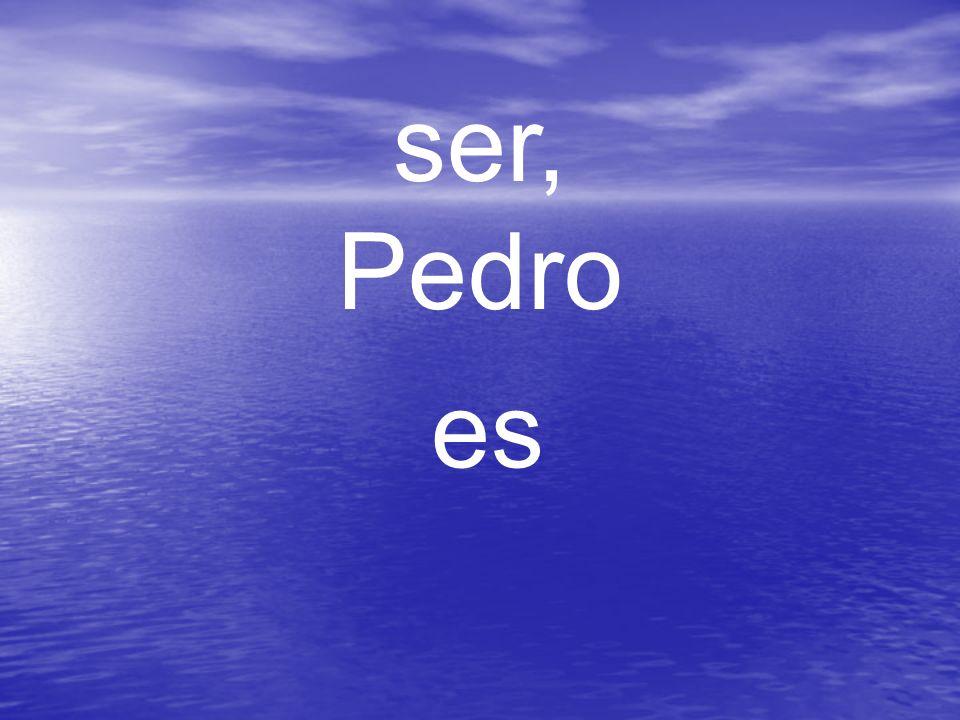 ser, Pedro es