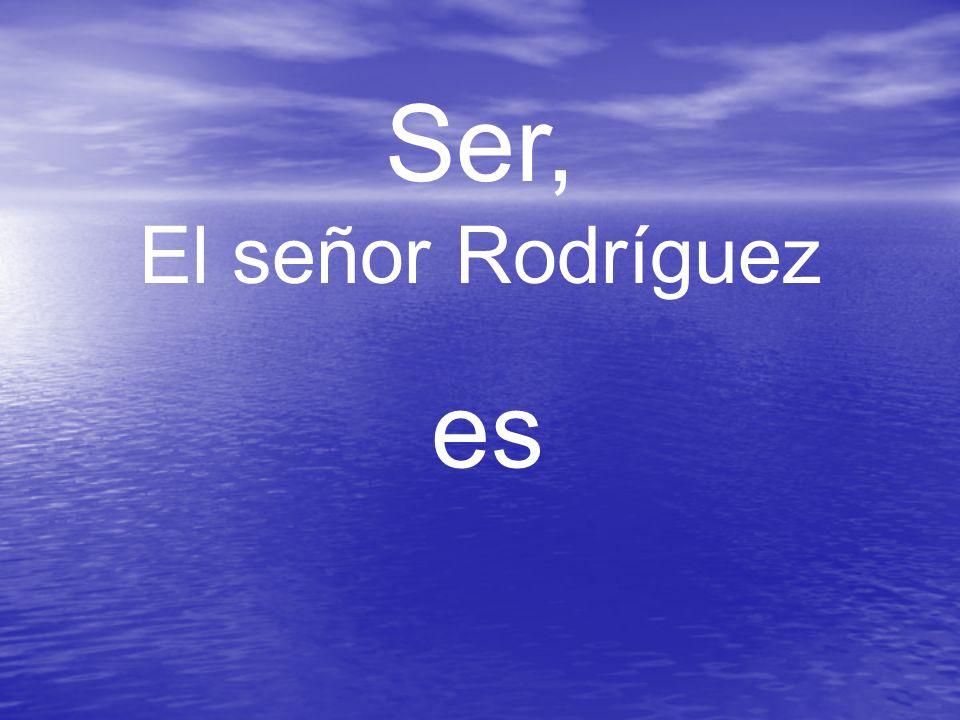 Ser, El señor Rodríguez es