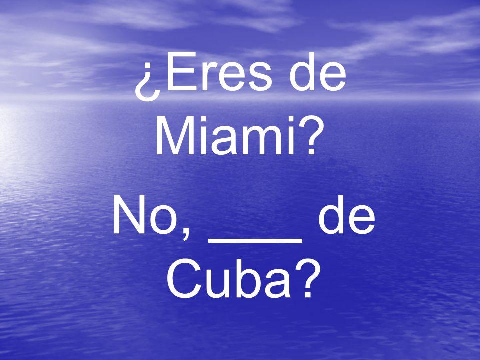 ¿Eres de Miami No, de Cuba