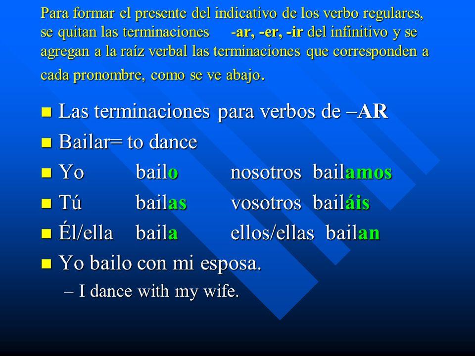 Para formar el presente del indicativo de los verbo regulares, se quitan las terminaciones -ar, -er, -ir del infinitivo y se agregan a la raíz verbal