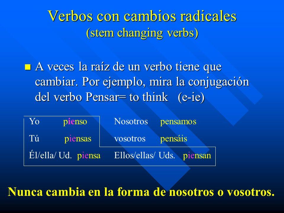 Verbos con cambios radicales (stem changing verbs) n A veces la raíz de un verbo tiene que cambiar. Por ejemplo, mira la conjugación del verbo Pensar=