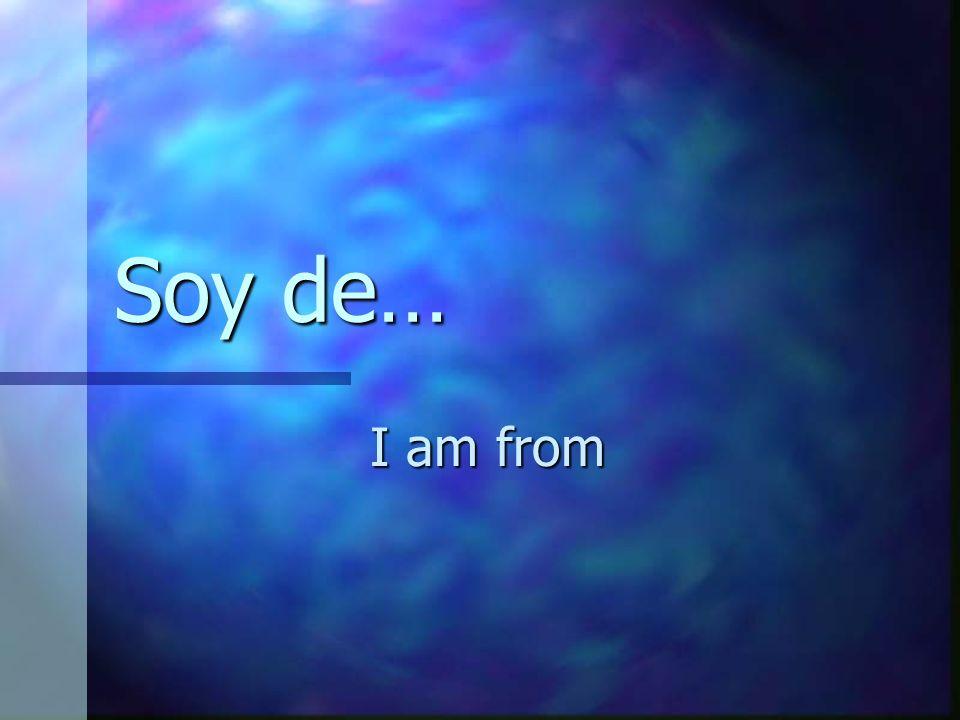 Soy de… I am from