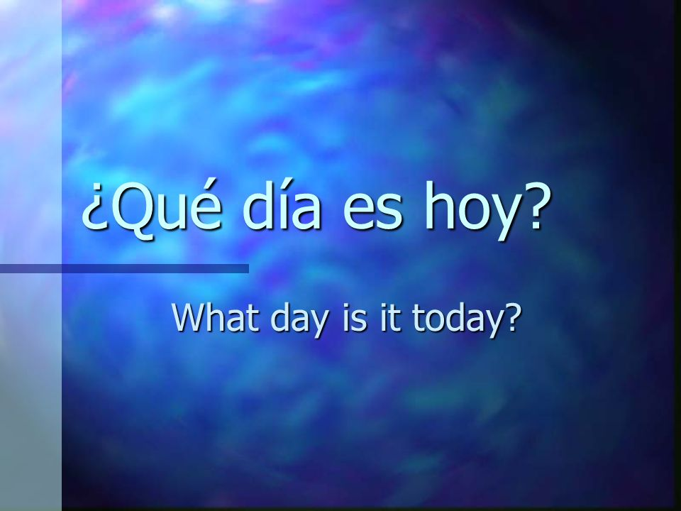 ¿Qué día es hoy? What day is it today?