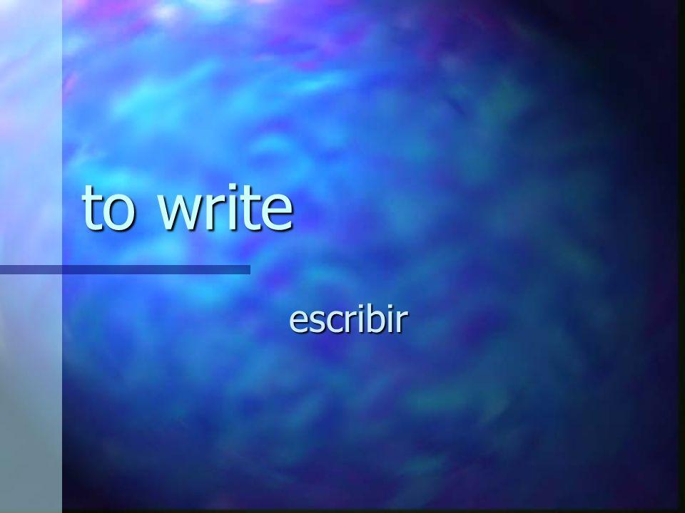 to write escribir