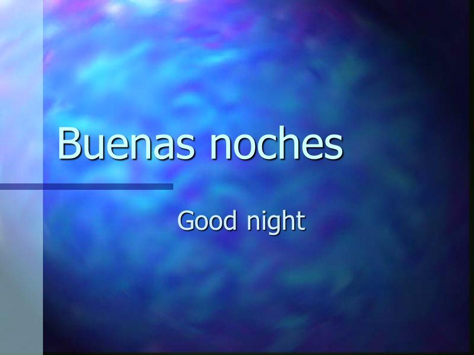 Buenas noches Good night