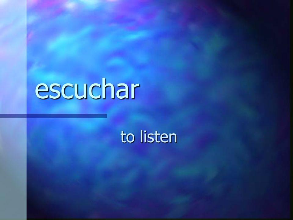 escuchar to listen