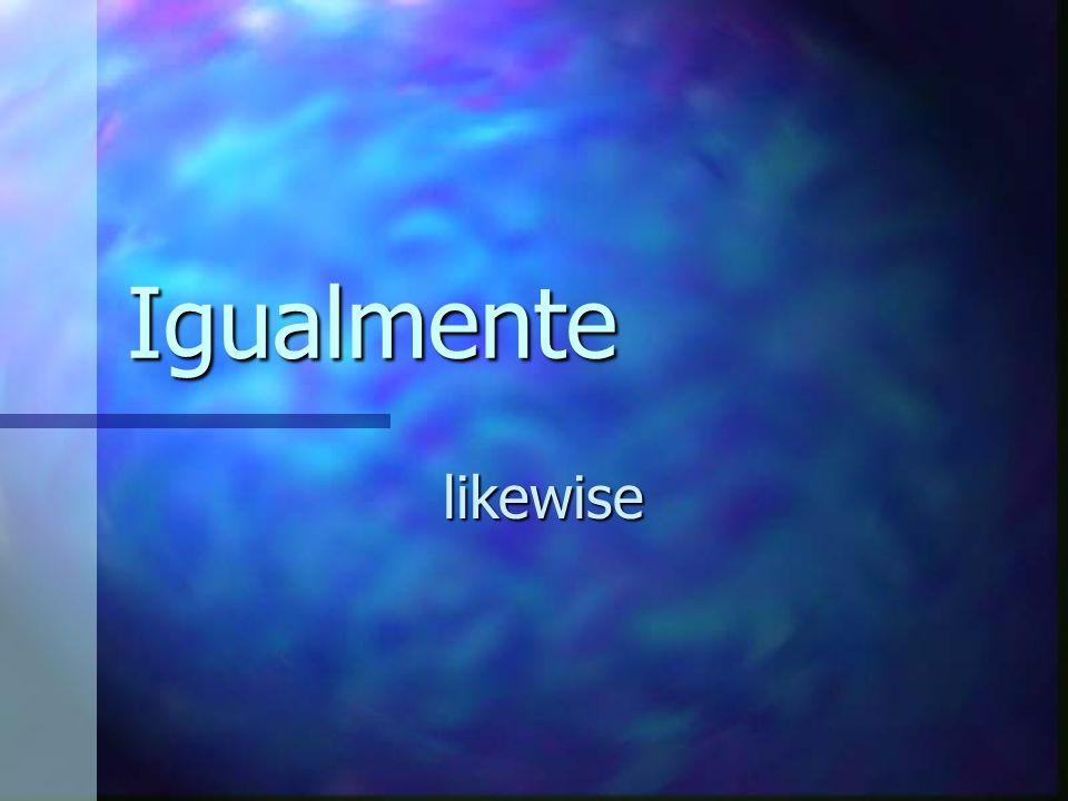 Igualmente likewise