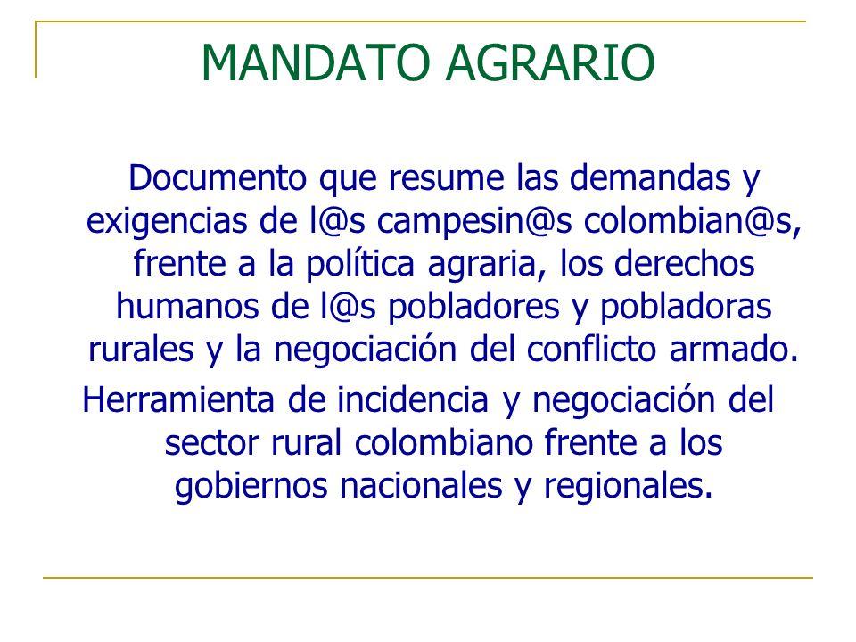 MANDATO AGRARIO Documento que resume las demandas y exigencias de l@s campesin@s colombian@s, frente a la política agraria, los derechos humanos de l@