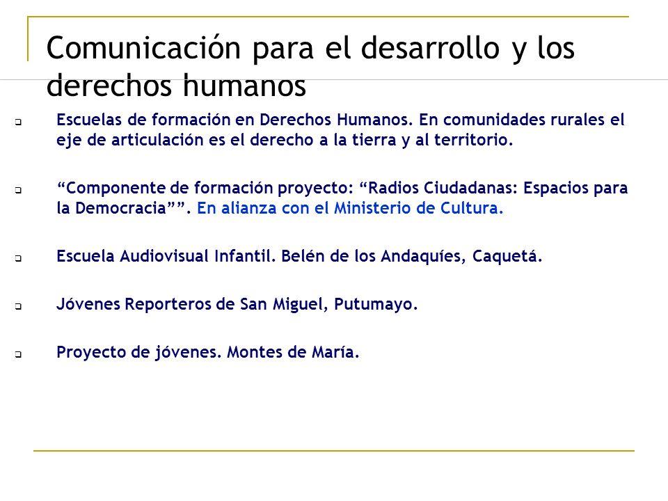 Comunicación para el desarrollo y los derechos humanos Escuelas de formación en Derechos Humanos. En comunidades rurales el eje de articulación es el