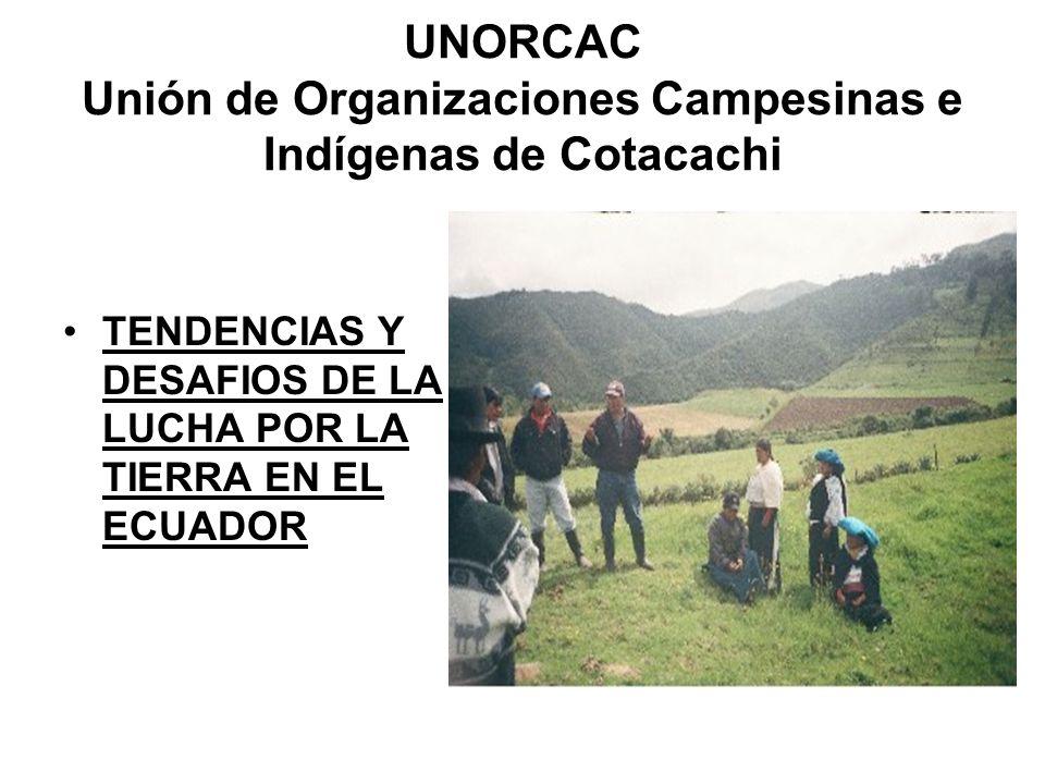 UNORCAC Unión de Organizaciones Campesinas e Indígenas de Cotacachi TENDENCIAS Y DESAFIOS DE LA LUCHA POR LA TIERRA EN EL ECUADOR