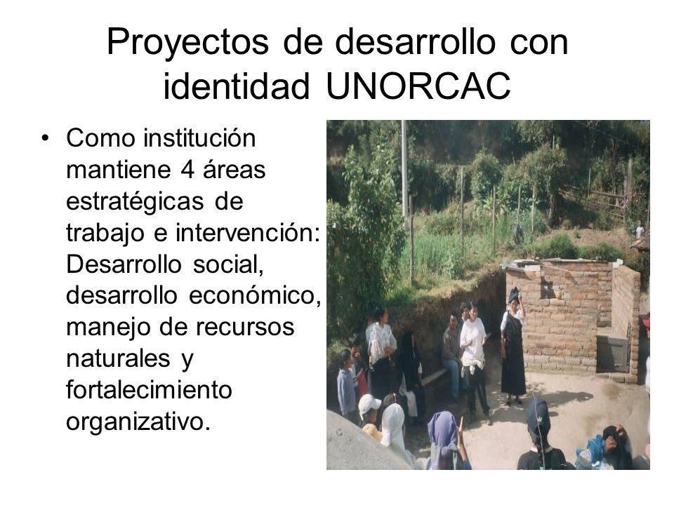 Proyectos de desarrollo con identidad UNORCAC Como institución mantiene 4 áreas estratégicas de trabajo e intervención: Desarrollo social, desarrollo
