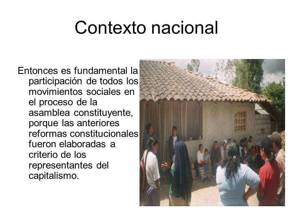 Contexto nacional Entonces es fundamental la participación de todos los movimientos sociales en el proceso de la asamblea constituyente, porque las an